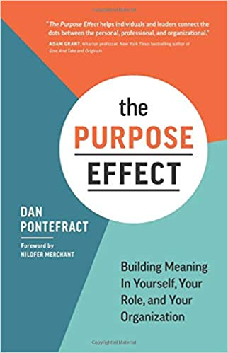 The Purpose Effect Building Meaning in Yourself, Your Role, and Your Organization