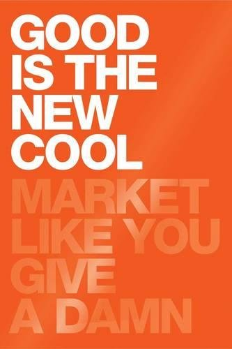 Good Is the New Cool - Market Like You Give a Damn