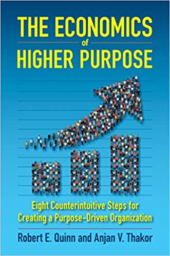 The Economics of Higher Purpose - Eight Counterintuitive Steps for Creating a Purpose-Driven Organization