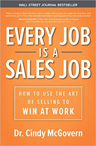 Every Job Is a Sales Job - How to Use the Art of Selling to Win at Work