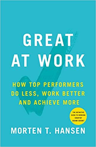 Great at Work - How Top Performers Do Less, Work Better, and Achieve More