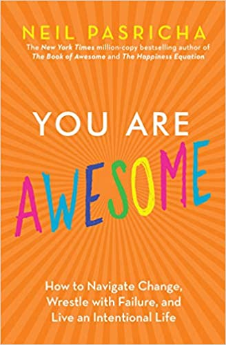 You Are Awesome - How to Navigate Change, Wrestle with Failure, and Live an Intentional Life
