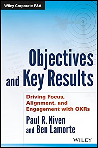 Objectives and Key Results Driving Focus, Alignment, and Engagement with OKRs