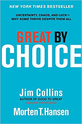 Great by Choice - Uncertainty, Chaos, and Luck – Why Some Thrive Despite Them All
