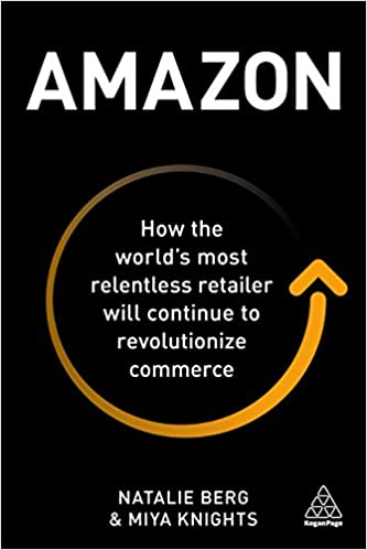 Amazon - How the World's Most Relentless Retailer Will Continue to Revolutionize Commerce