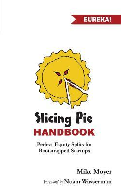 Slicing Pie Handbook: Perfectly Fair Equity Splits for Bootstrapped Startups